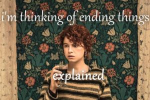 I'm Thinking Of Ending Things: Explained Simply