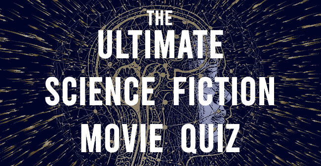 ultimate science fiction movie quiz