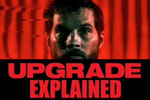 Upgrade Movie Ending Explained (With Plot Synopsis)