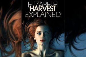 Elizabeth Harvest Explained – What's the film about?