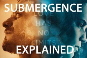 Submergence (2017) : Movie Explained In Short