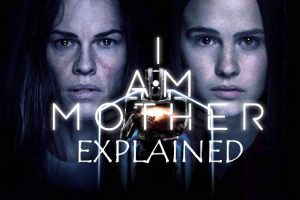 I Am Mother: Ending Explained (2019 I Am Mother Plot Spoiler)