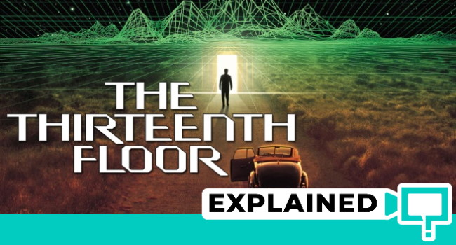the thirteenth floor explained