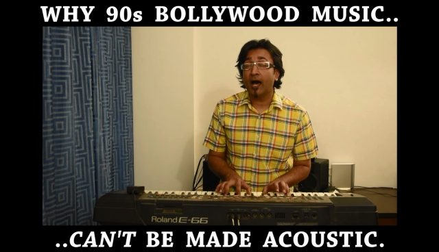 why 90s bollywood cannot be made acoustic